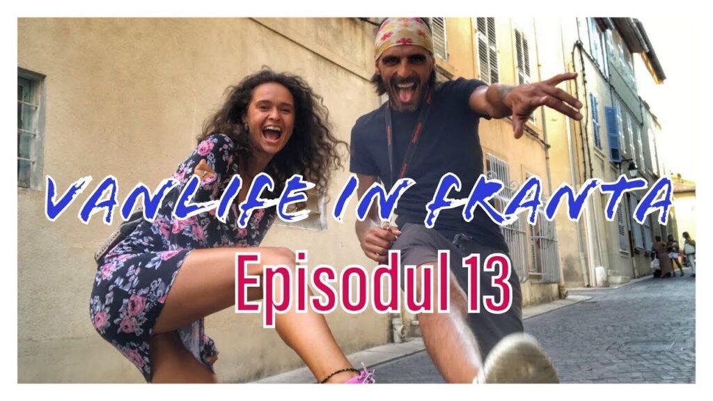 Vanlife in Franta - Episodul 13